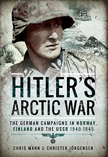Hitler's Arctic War: The German Campaigns in Norway, Finland and the USSR 1940-1945 from Pen & Sword Military