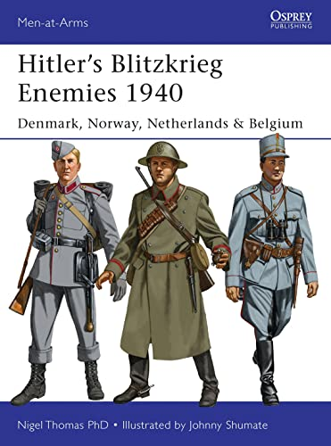 Hitler's Blitzkrieg Enemies 1940: Denmark, Norway, Netherlands & Belgium: 493 (Men-at-Arms) from Osprey Publishing