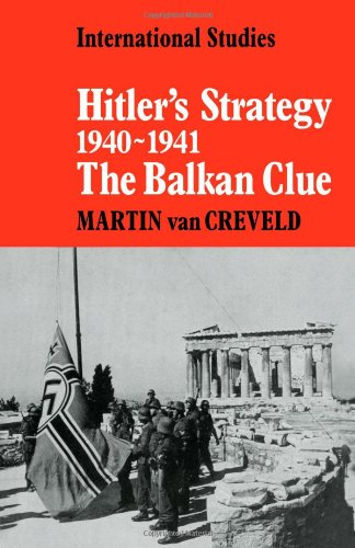 Hitler's Strategy 1940-1941: The Balkan Clue (LSE Monographs in International Studies) from Cambridge University Press