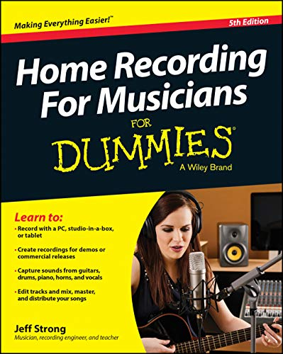 Home Recording for Musicians for Dummies: 5th Edition from For Dummies