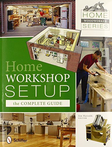 Home Woodworker Series: Home Workshop Setup †The Complete Guide from Schiffer Publishing