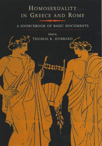 Homosexuality in Greece and Rome: A Sourcebook of Basic Documents (Joan Palevsky Imprint in Classical Literature) from University of California Press