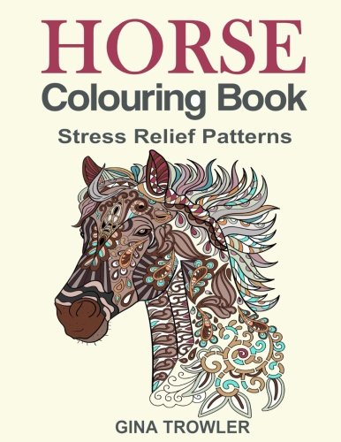 Horse Colouring Book: Stress Relief Colouring Book Patterns for Adult Relaxation - Best Horse Lover Gifts from CreateSpace Independent Publishing Platform