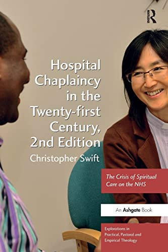 Hospital Chaplaincy in the Twenty-first Century (Explorations in Practical, Pastoral and Empirical Theology) from Ashgate Publishing Limited
