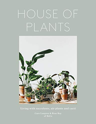 House of Plants: Living with Succulents, Air Plants and Cacti from Frances Lincoln