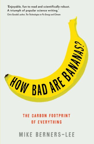 How Bad are Bananas?: The Carbon Footprint of Everything from Profile Books Ltd