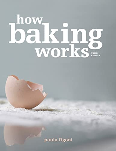 How Baking Works: Exploring the Fundamentals of Baking Science, Third Edition from John Wiley & Sons
