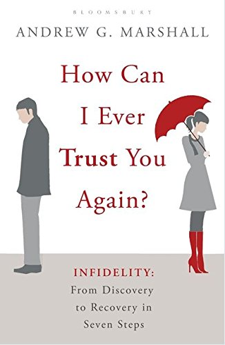 How Can I Ever Trust You Again?: Infidelity: From Discovery to Recovery in Seven Steps from Bloomsbury Paperbacks