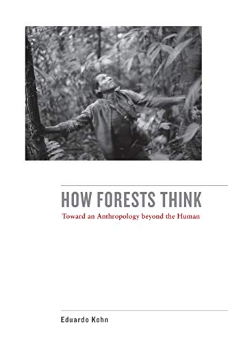 How Forests Think: Toward an Anthropology Beyond the Human from University of California Press