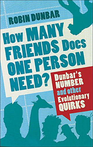 How Many Friends Does One Person Need?: Dunbar's Number and Other Evolutionary Quirks from Faber & Faber