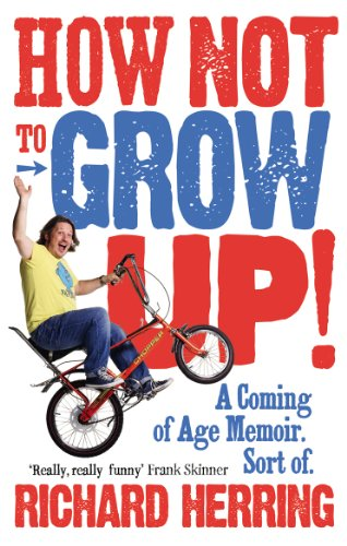 How Not to Grow Up: A Coming of Age Memoir. Sort of. from Ebury Press
