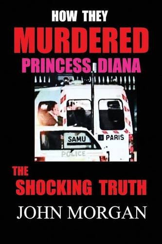 How They Murdered Princess Diana: The Shocking Truth from John Morgan