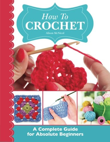 How To Crochet:  A Complete Guide for Absolute Beginners from Kyle Craig Publishing