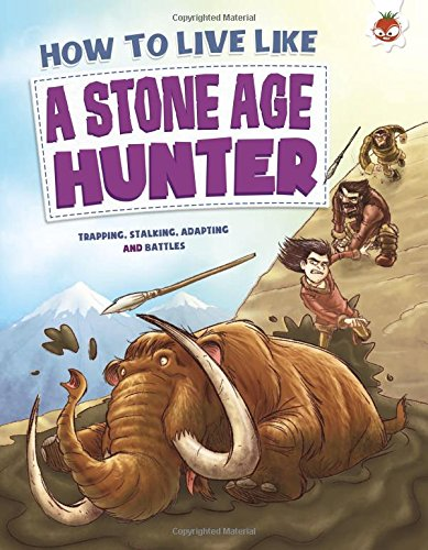 How To Live Like A Stone Age Hunter from Hungry Tomato Ltd