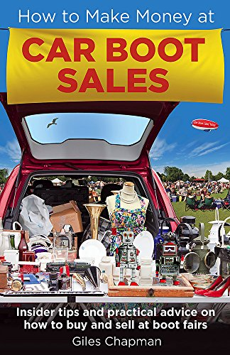 How To Make Money at Car Boot Sales: Insider tips and practical advice on how to buy and sell at 'boot fairs' from Robinson