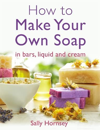 How To Make Your Own Soap: . in traditional bars,  liquid or cream from How To Books