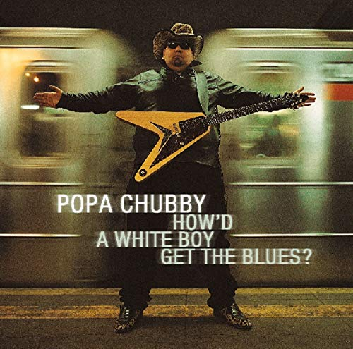 How'd A White Boy Get The Blues from Popa Chubby
