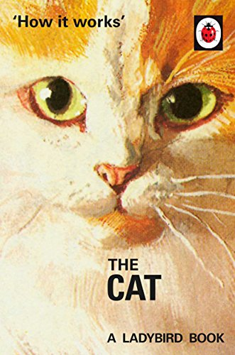 How it Works: The Cat (Ladybirds for Grown-Ups) from Michael Joseph
