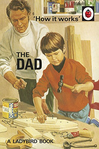 How it Works: The Dad (Ladybirds for Grown-Ups) from Ladybird