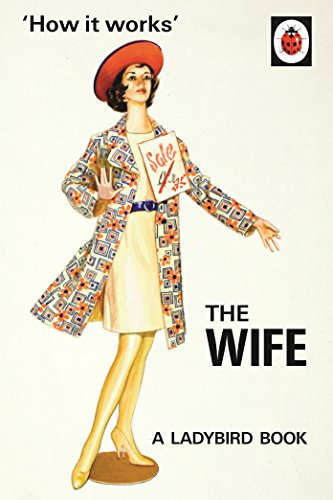 How it Works: The Wife (Ladybirds for Grown-Ups) from Penguin Books Ltd