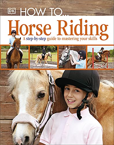 How To...Horse Riding: A Step-by-Step Guide to Mastering Your Skills from DK Children