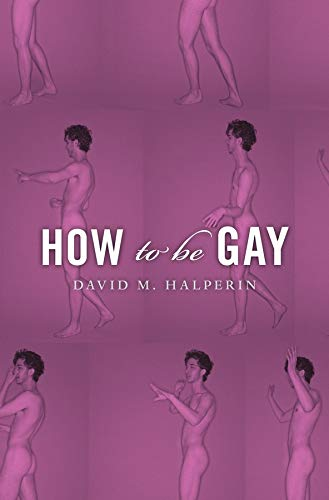 How to Be Gay from Harvard University Press