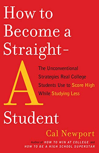 How to Become a Straight-A Student: The Unconventional Strategies Real College Students Use to Score High While Studying Less from Broadway Books