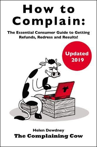 How to Complain: The Essential Consumer Guide to Getting Refunds, Redress and Results! from The Complaining Cow