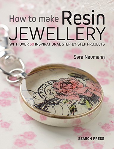 How to Make Resin Jewellery: With Over 50 Inspirational Step-By-Step Projects (Annies) from Search Press