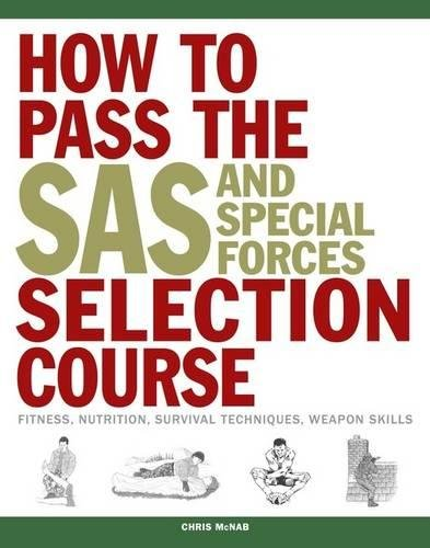 How to Pass the SAS and Special Forces Selection Course: Fitness, Nutrition, Survival Techniques, Weapons Skills from Amber Books
