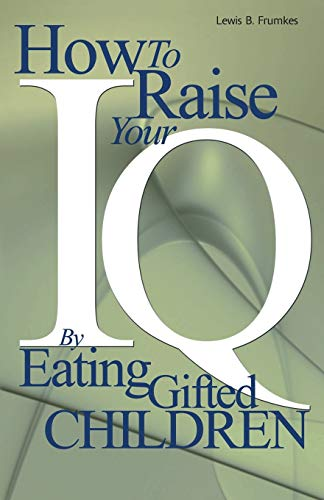 How to Raise Your I.Q. by Eating Gifted Children from iUniverse