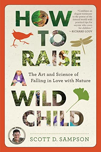How to Raise a Wild Child: The Art and Science of Falling in Love with Nature from Mariner Books