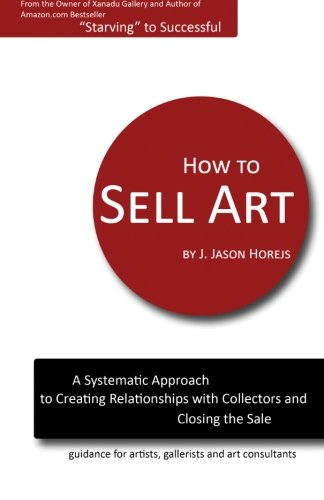 How to Sell Art: A Systematic Approach to Creating Relationships with Collectors and Closing the Sale from RedDot Press