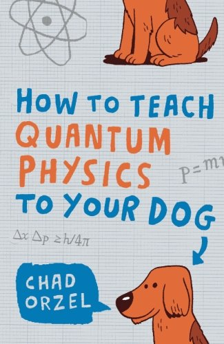 How to Teach Quantum Physics to Your Dog from Oneworld Publications