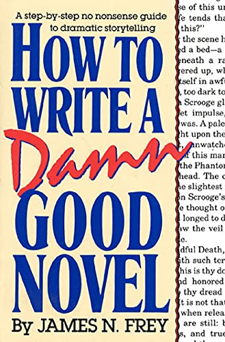 How to Write a Damn Good Novel: A Step-By-Step No Nonsense Guide to Dramatic Storytelling: 1 from St. Martin's Press