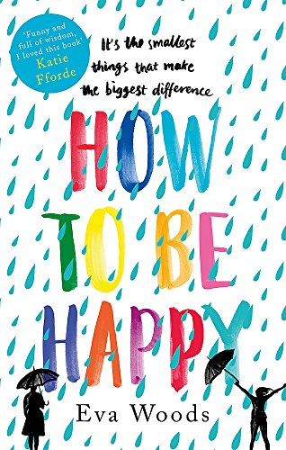 How to be Happy: The unmissable, uplifting Kindle bestseller from Eva Woods