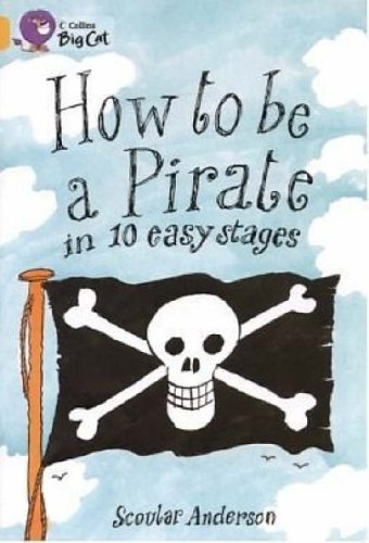 How to be a Pirate: A humorous guide to becoming a pirate in ten easy stages. (Collins Big Cat) from Collins