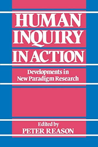 Human Inquiry in Action: Developments in New Paradigm Research from SAGE Publications Ltd