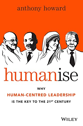 Humanise: Why Human-Centred Leadership is the Key to the 21st Century from Wiley