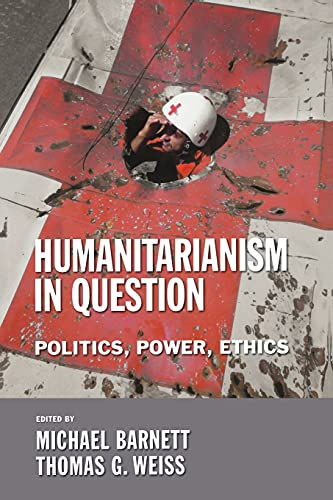 Humanitarianism in Question: Politics, Power, Ethics (Cornell Paperbacks) from Cornell University Press
