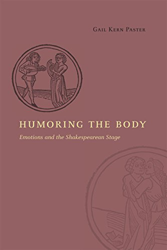 Humoring the Body: Emotions and the Shakespearean Stage from University of Chicago Press