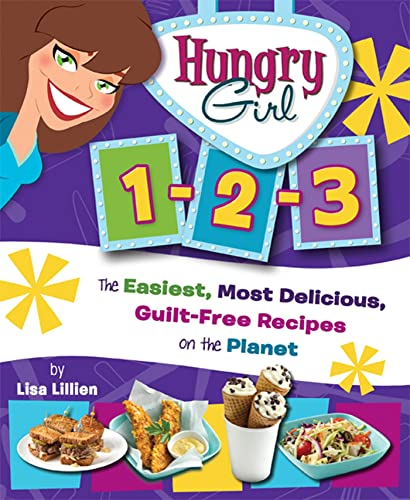 Hungry Girl 1-2-3: The Easiest, Most Delicious, Guilt-free Recipes on the Planet from St. Martin's Griffin