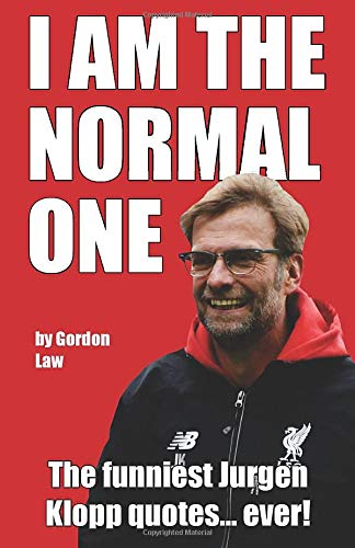 I Am The Normal One: The funniest Jurgen Klopp quotes... ever! from CreateSpace Independent Publishing Platform