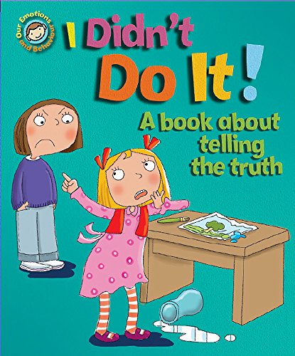I Didn't Do It!: A book about telling the truth (Our Emotions and Behaviour) from Franklin Watts
