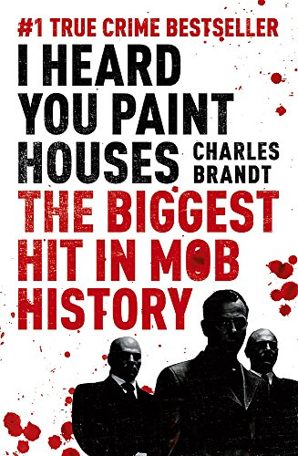 I Heard You Paint Houses: Now Filmed as The Irishman directed by Martin Scorsese from Hodder & Stoughton General Division
