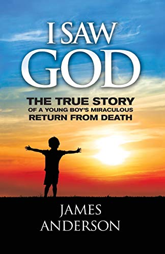 I Saw God: The True Story of a Young Boy's Miraculous Return from Death from Seraphina Press