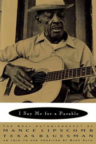 I Say Me For A Parable: The Oral Autobiography of Mance Lipscomb, Texas Bluesman from W. W. Norton & Company
