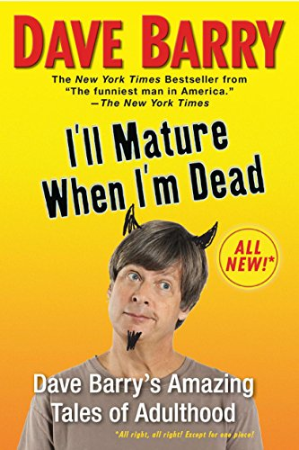 I'll Mature When I'm Dead: Dave Barry's Amazing Tales of Adulthood from Penguin USA