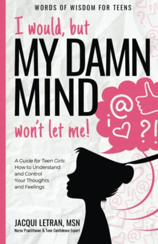 I would, but my DAMN MIND won't let me!: a teen's guide to controlling their thoughts and feelings: Volume 2 (Words of Wisdom for Teens) from Healed Mind, LLC, A