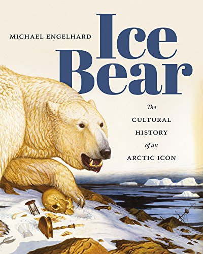 Ice Bear: The Cultural History of an Arctic Icon from University of Washington Press
